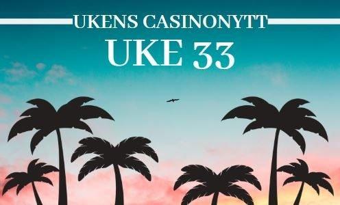 UKENS CASINONYTT UKE 33