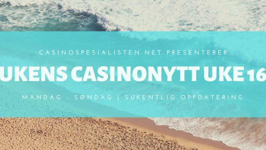 UKENS CASINONYTT uke 16.